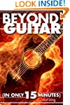 Beyond Guitar (In Only 15 Minutes)