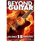 Beyond Guitar (In Only 15 Minutes) ~ Carl King