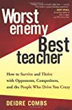 Worst Enemy, Best Teacher : How to Survive and Thrive with Opponents, Competi...