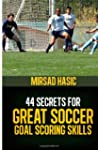 44 Secrets for Great Soccer Goal Scor...