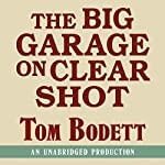 The Big Garage on Clearshot: Growing Up, Growing Old, and Going Fishing at the End of the Road | Tom Bodett