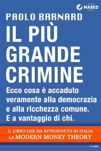 Il più grande crimine Ecco cosa è accaduto veramente alla democrazia e alla ricchezza comune E a vantaggio d PDF