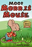 Meet Morris Mouse: Book 1 in the Morris Mouse Series for Kids Ages 4-8