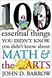 100 Essential Things You Didnt Know You Didnt Know about Math and the Arts