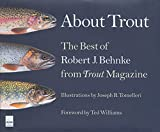 Robert J. Behnke About Trout: The Best of Robert Behnke from
