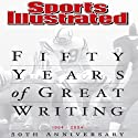 Fifty Years of Great Writing: 50th Anniversary 1954-2004 (       UNABRIDGED) by  The Editors of Sports Illustrated Narrated by Dennis Holland