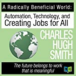 A Radically Beneficial World: Automation, Technology and Creating Jobs for All | Charles Hugh Smith
