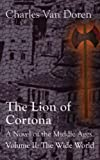 img - for The Lion of Cortona: The Wide World (Volume II) book / textbook / text book