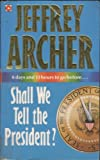 Shall We Tell The President ? Jeffrey Archer