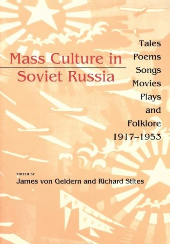 Mass Culture in Soviet Russia: Tales, Poems, Songs,...