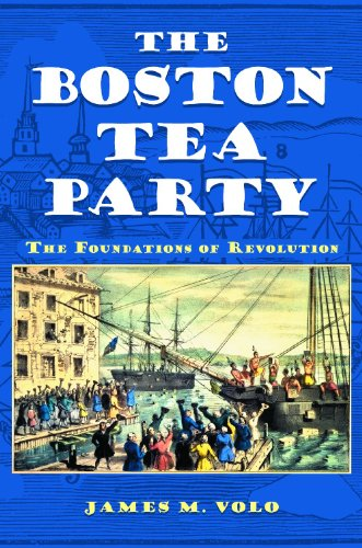 The Boston Tea Party: The Foundations of Revolution