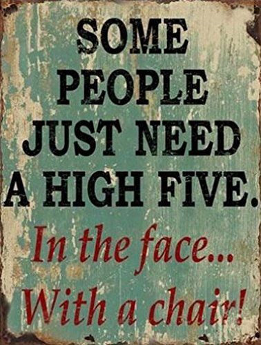 Fun Poster Tin Sign - Some People Just Need A High Five, In The Face, With A Chair, Retro Style (14 X 10 Inches) front-936343