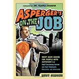 Asperger's on the Job: Must-Have Advice For People With Asperger's OR High Functioning Autism, and Their Employers, Educators, and Advocatesby Rudy Simone