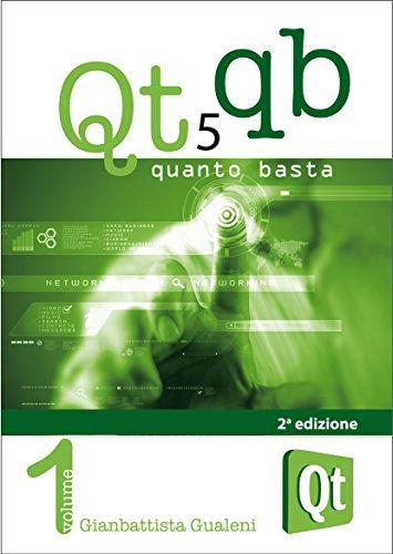 Qt 5 Quanto Basta La Guida all'Uso della Libreria Grafica Qt 5 in Italiano Qt QB Vol 1 PDF