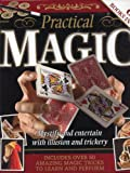 Practical Magic: Mystify and Entertain with Illusion and Trickery