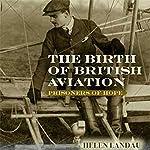 The Birth of British Aviation: Prisoners of Hope | Helen Landau