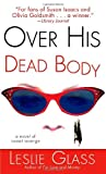 Over His Dead Body: A Novel of Sweet Revenge (0345448022) by Glass, Leslie