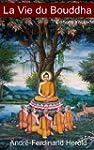 La Vie du Bouddha d'apr�s les textes...
