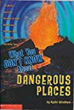 What You Don't Know About Dangerous Places (Scholastic) (0439225418) by Windham, Ryder