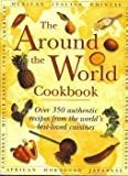 img - for The Around the World Cookbook: Over 350 authentic recipes from the world's best-loved cuisines book / textbook / text book