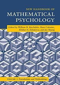 Handbook of Mathematical Psychology: Volume 1, Foundations and Methodology (Cambridge Handbooks in Psychology)