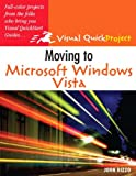 Moving to Microsoft Windows Vista: Visual QuickProject Guide (0321491203) by Rizzo, John
