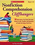 img - for Nonfiction Comprehension Cliffhangers: 15 High-Interest True Stories That Invite Students to Infer, Visualize, and Summarize to Predict the Ending of Each Story book / textbook / text book