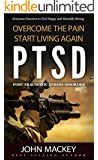 PTSD: Post Traumatic Stress Disorder: Overcome The Pain, Start Living Again (PTSD, Post-Traumatic Stress, and Emotional Trauma Help Guides Book 1)