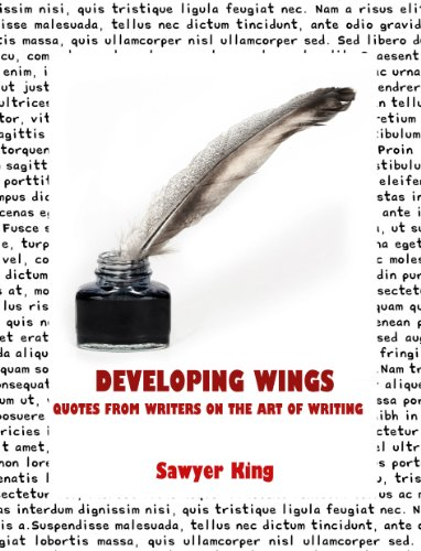 Developing Wings : Quotes from Writers on the Art of Writing