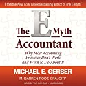 The E-Myth Accountant: Why Most Accounting Practices Don't Work and What to Do about It (       UNABRIDGED) by Michael E. Gerber, M. Darren Root Narrated by Michael E. Gerber, M. Darren Root