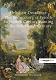 img - for Delicious Decadence - The Rediscovery of French Eighteenth-Century Painting in the Nineteenth Century book / textbook / text book
