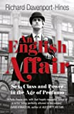 Richard Davenport-Hines An English Affair: Sex, Class and Power in the Age of Profumo