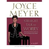 Straight Talk on Worry: Overcoming Emotional Battles with the Power of God's Word! ~ Joyce Meyer