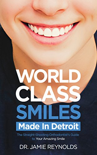 world-class-smiles-made-in-detroit-the-straight-shooting-orthodontists-guide-to-your-amazing-smile-e