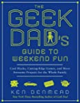 The Geek Dad's Guide to Weekend Fun:...
