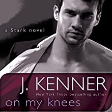 On My Knees: A Novel (       UNABRIDGED) by J. Kenner Narrated by Abby Craden