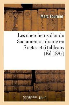 Les chercheurs d'or du Sacramento : drame en 5 actes et 6 tableaux