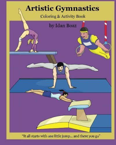 Artistic Gymnastics:  Coloring and Activity Book: Gymnasticsis one of Idan's interests. He has authored various of Books which giving to children the ... Acrobatic Stunts, Capoeira etc. (Volume 4) PDF