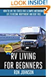 RV Living For  Beginners: How To Live...