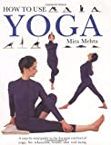 img - for By Mira Mehta How to Use Yoga: A Step-by-Step Guide to the Iyengar Method of Yoga, for Relaxation, Health and Well book / textbook / text book