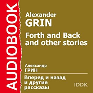 Forth and Back and other stories | [Alexander Grin]