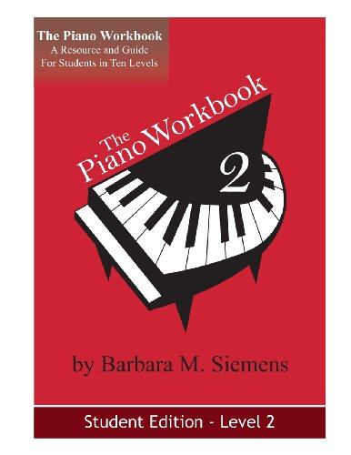 The Piano Workbook - Level 2: A Resource And Guide For Students In Ten Levels (The Piano Workbook Series)