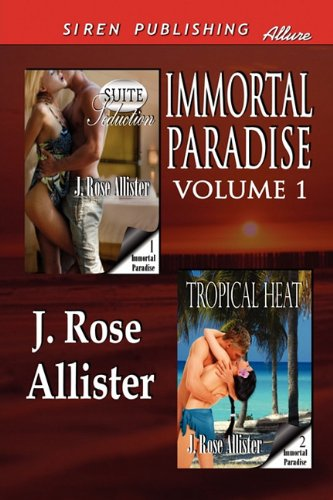 Immortal Paradise, Volume 1 [Suite Seduction: Tropical Heat] (Siren Publishing Allure)