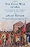 The Civil War of 1812: American Citizens, British Subjects, Irish Rebels, & Indian Allies (Vintage)
