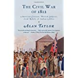 The Civil War of 1812: American Citizens, British Subjects, Irish Rebels, & Indian Alliesby Alan Taylor