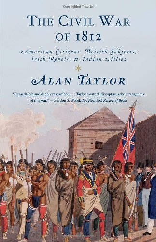 The Civil War of 1812: American Citizens, British Subjects, Irish Rebels, & Indian Allies