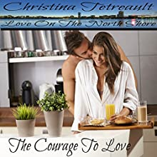 The Courage to Love: Love on the North Shore, Volume 1 (       UNABRIDGED) by Christina Tetreault Narrated by Em Eldridge