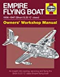 Empire Flying Boat Manual: Owners Workshop Manual- An insight into owning, servicing and flying the Short S.23 'C' Class Empire flying boats
