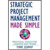 Strategic Project Management Made Simple: Practical Tools for Leaders and Teams ~ Terry Schmidt