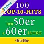 Hula Baby: 100 Top 10 Hits der 50er &...